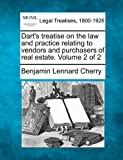 Dart's treatise on the law and practice relating to vendors and purchasers of real estate. Volume 2 Of 2, Benjamin Lennard Cherry, 1240027559