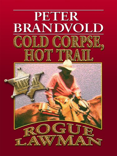 Read Online Cold Corpse, Hot Trail (Rogue Lawman: Wheeler Large Print Western) PDF