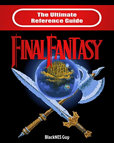 NES Classic: The Ultimate Reference Guide to Final Fantasy (The Ultimate NES Guide Series) (English Edition)