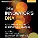 The Innovator's DNA: Mastering the Five Skills of Disruptive Innovators Audiobook by Jeff Dyer, Hal Gregersen, Clay Christensen Narrated by Mel Foster