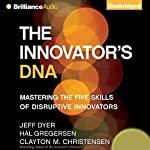 The Innovator's DNA: Mastering the Five Skills of Disruptive Innovators | Jeff Dyer,Hal Gregersen,Clay Christensen