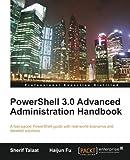 PowerShell 3. 0 Advanced Administration Handbook, John Arundel and Haijun Fu, 1849686424
