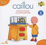 Caillou 28 - Hamsti, der Hamster und weitere Geschichten by CAILLOU (2013-06-05)