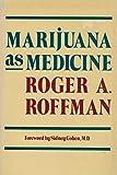 Marijuana As Medicine, Roger A. Roffman, 0914842722