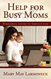 Help for Busy Moms, Mary May Larmoyeux, 1414110138