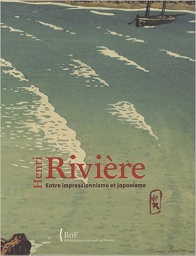 Lire un Henri Rivière : Entre impressionnisme et japonisme pdf