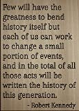 ''Few will have the greatness to bend...'' quote by Robert Kennedy, laser engraved on wooden plaque - Size: 8''x10''