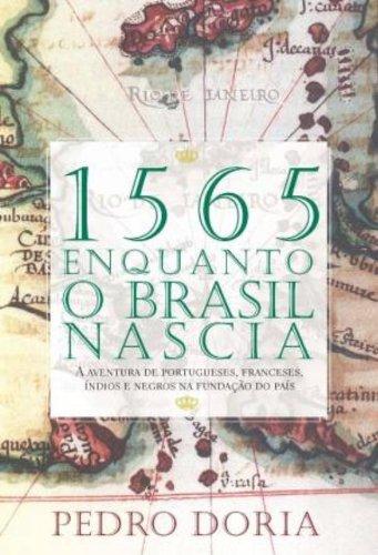 1565. Enquanto o Brasil Nascia