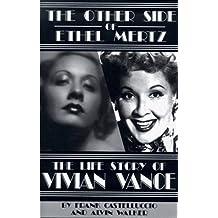 The Other Side Of Ethel Mertz: The Lilfe Story Of Vivian Vance.