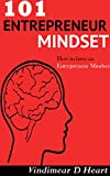 Entrepreneur: 101 Entrepreneur Mindset (Entrepreneur, Beliefs, Habits, Mindset, Business Results, Goals, Dreams) (Essential Beliefs, Habits and Mindset to Get Business Results)