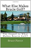 What Else Makes Brucie Golf?, Bruce Pierce, 1463725485