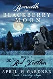 Beneath the Blackberry Moon: the Red Feather (Creek Country Saga) (Volume 1) by  April W Gardner in stock, buy online here