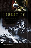 Image of Libricide: The Regime-Sponsored Destruction of Books and Libraries in the Twentieth Century