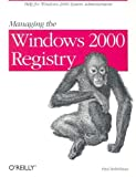 Managing the Windows 2000 Registry, Paul Robichaux, 1565929438