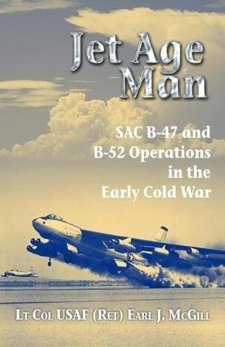 - Jet Age Man: SAC B-47 and B-52 Operations in the Early Cold War