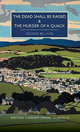 The Dead Shall be Raised and The Murder of a Quack (British Library Crime Classics)