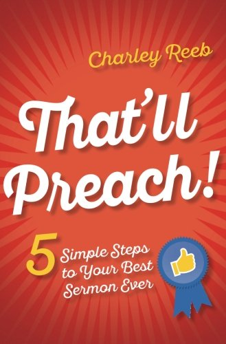 That'll Preach!: 5 Simple Steps to Your Best Sermon Ever (Preparing The Congregation For A New Pastor)