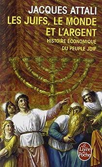Les Juifs, le monde et l'argent par Attali