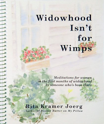 Widowhood Isn't for Wimps: Meditations for Women in the First Months of Widowhood By Someone Who's Been There