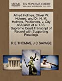 Alfred Holmes, Oliver W. Holmes, and Dr. H. M. Holmes, Petitioners, V. City of Atlanta et Al. U. S. Supreme Court Transcript of Record with Supporting, R. E. Thomas and J. C. SAVAGE, 1270415247