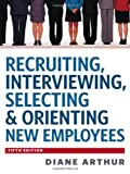 Recruiting, Interviewing, Selecting & Orienting New Employees (Recruiting, Interviewing, Selecting and Orienting New Employees), Diane Arthur, 0814420249