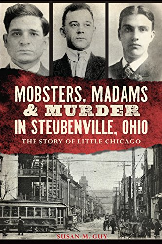 Mobsters, Madams & Murder in Steubenville, Ohio: The Story of Little Chicago (True (The Blind Guy)
