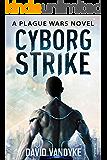 Cyborg Strike (Plague Wars Series Book 9)