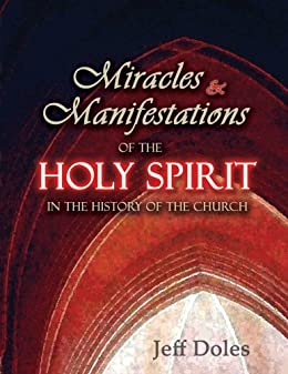Miracles and Manifestations of the Holy Spirit in the History of the Church by [Doles, Jeff]