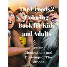 The Croods 2 Coloring Book for Kids and Adults:Exciting Illustrations and Drawings of The Croods