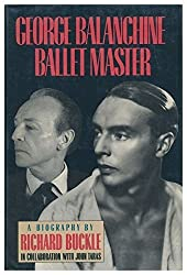 George Balanchine: Ballet Master by Richard Buckle (1988-02-12)