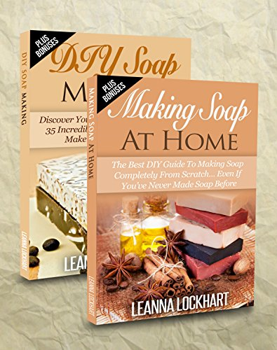 Soap Making: Soap Making Box Set: Making Soap At Home: The Best DIY Guide To Making Soap Completely From Scratch. & DIY Soap Making: Discover Your True ... Soap Recipes (DIY Beauty Boxsets) by [Lockhart, Leanna]