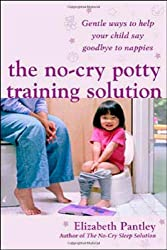 The No Cry Potty Training Solution: Gentle Ways to Help Your Child Say Good-bye to Nappies