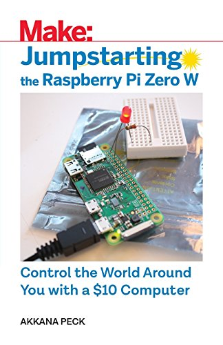 Jumpstarting the Raspberry Pi Zero W: Control the World Around You with a $10 Computer by Maker Media, Inc