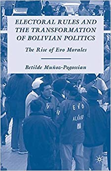 Book Electoral Rules and the Transformation of Bolivian Politics: The Rise of Evo Morales