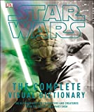 : Star Wars: The Complete Visual Dictionary - The Ultimate Guide to Characters and Creatures from the Entire Star Wars Saga