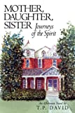 Mother, Daughter, Sister, Journeys of the Spirit, An Afternoon Novel By T. P. David, 143891699X