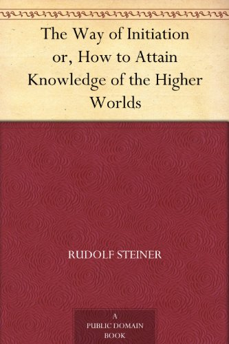 The Way of Initiation or, How to Attain Knowledge of the Higher (Free How To Ebooks)