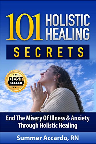 101 Holistic Healing Secrets : Lose Up To 10 Pounds In 2 Weeks, Stop Anxiety Today, And Lower Your Blood Pressure Fast (Best Home Remedies For Asthma Attacks)