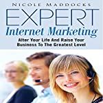 Expert Internet Marketing: Alter Your Life and Raise Your Business to the Greatest Level | Nicole Maddocks