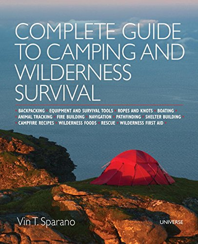 Book Cover: Complete Guide to Camping and Wilderness Survival: Backpacking. Ropes and Knots. Boating. Animal Tracking. Fire Building. Navigation. Pathfinding. ... Campfire Recipes. Rescue. Wilderness