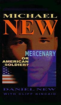 Michael New: Mercenary... or American Soldier by [New, Daniel, Kincaid, Cliff]