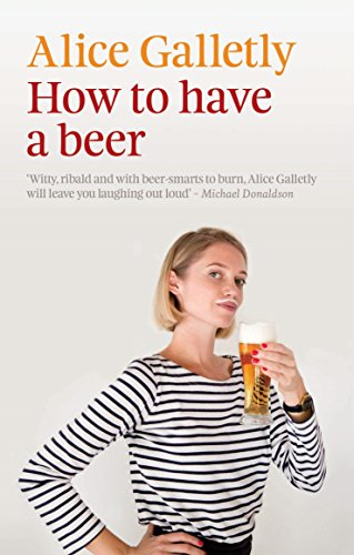How to Have a Beer (The Ginger series) by Alice Galletly