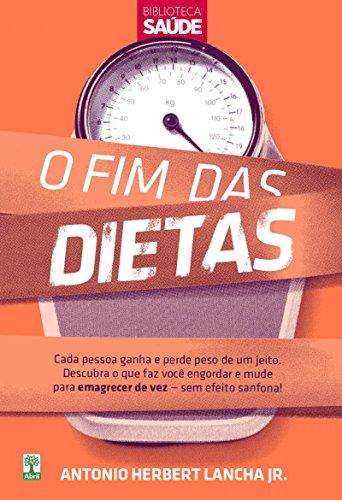 O FIM DAS DIETAS: Descubra o que faz você engordar e mude para emagrecer de vez — sem efeito sanfona! (Portuguese Edition)
