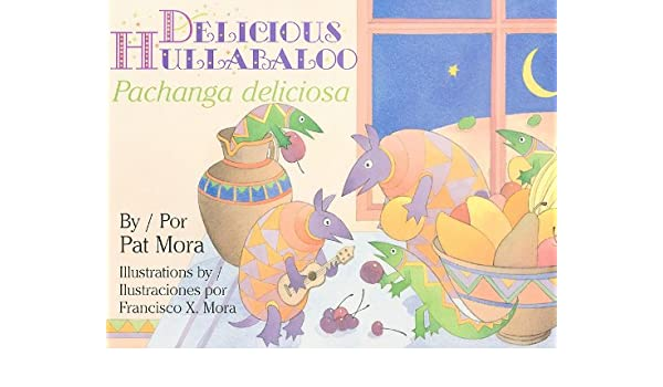 Delicious Hullabaloo/Pachanga Deliciosa (1 Paperback/1 CD) (English and Spanish Edition): Pat Mora, Francisco X Mora, Rosi Amador: 9781430108375: ...