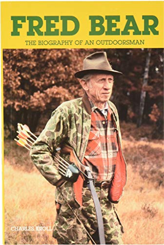 Fred Bear: the Biography of an - Fred Bear Equipment