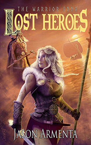 Discover Norse fantasy adventure featuring intrigue, romance, conquest and plunder!  Lost Heroes: The Warrior Edda Part One by Jason Armenta