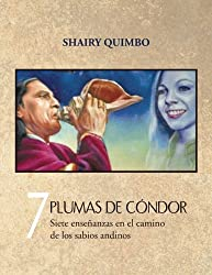 7 Plumas de Condor: Siete Ensenanzas En El Camino de Los Sabios Andinos