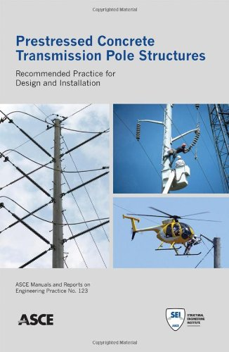 Prestressed Concrete Transmission Pole Structures: Recommended Practice for Design and Installation (ASCE Manuals and Re