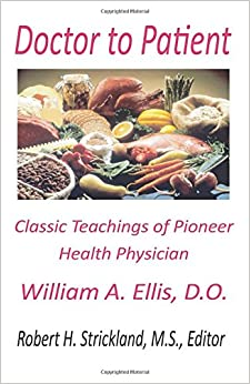 Doctor to Patient: The Classic Teachings of William A. Ellis, D.O. Pioneer Health Physician