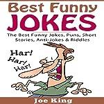 Best Funny Jokes: The Best Funny Jokes, Puns, Short Stories, Anti-Jokes, & Riddles | Joe King